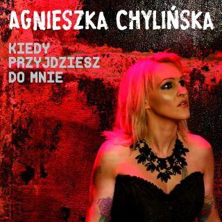 Kiedy Przyjdziesz do Mnie - Agnieszka Chylińska