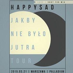 HAPPYSAD - JAKBY NIE BYŁO JUTRA TOUR- PALLADIUM