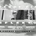 Reflektor Tapes - film o Arcade Fire! Mamy oficjalny trailer i promujący film klip do kawałka Porno
