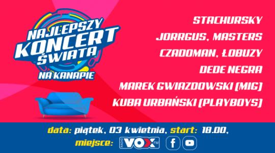 Najlepszy Koncert Świata – Na Kanapie! VOX FM i gwiazdy w Twoim domu. Kto wystąpi?