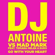 Go With Your Heart - DJ Antoine, Mad Mark, Temara Melek