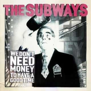 We Don't Need Money To Have a Good Time - The Subways