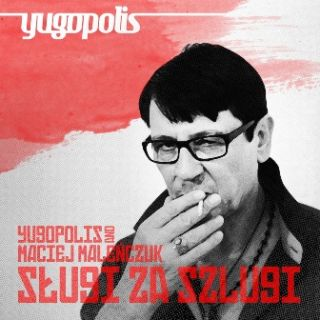 Sługi Za Szlugi - Yugopolis, Maciej Maleńczuk