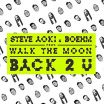 Back 2 U - Steve Aoki, Walk The Moon, Boehm