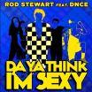 Da Ya Think I'm Sexy - Rod Stewart, DNCE
