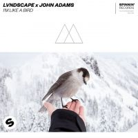 I'm Like A Bird - LVNDSCAPE, John Adams